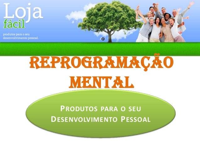 REPROGRAMAÇÃO MENTAL P RODUTOS  PARA O SEU  D ESENVOLVIMENTO P ESSOAL