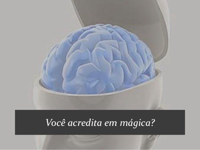 Você acredita em mágica?