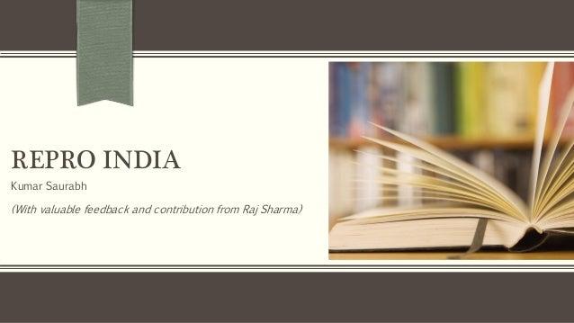REPRO INDIA Kumar Saurabh (With valuable feedback and contribution from Raj Sharma)