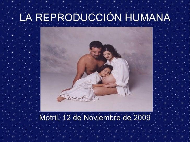 LA REPRODUCCIÓN HUMANA Motril, 12 de Noviembre de 2009