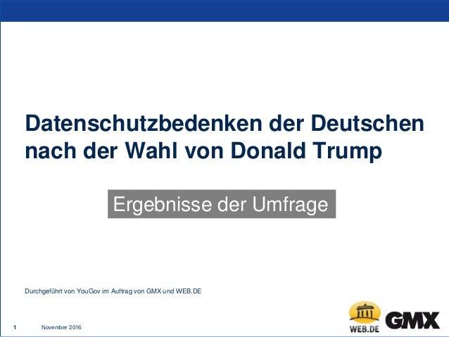 November 20161 Datenschutzbedenken der Deutschen nach der Wahl von Donald Trump Ergebnisse der Umfrage Durchgeführt von Yo...
