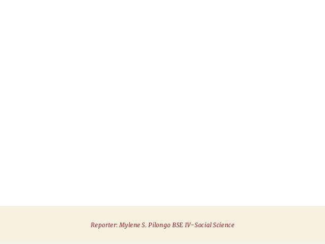 Reporter: Mylene S. Pilongo BSE IV-Social Science