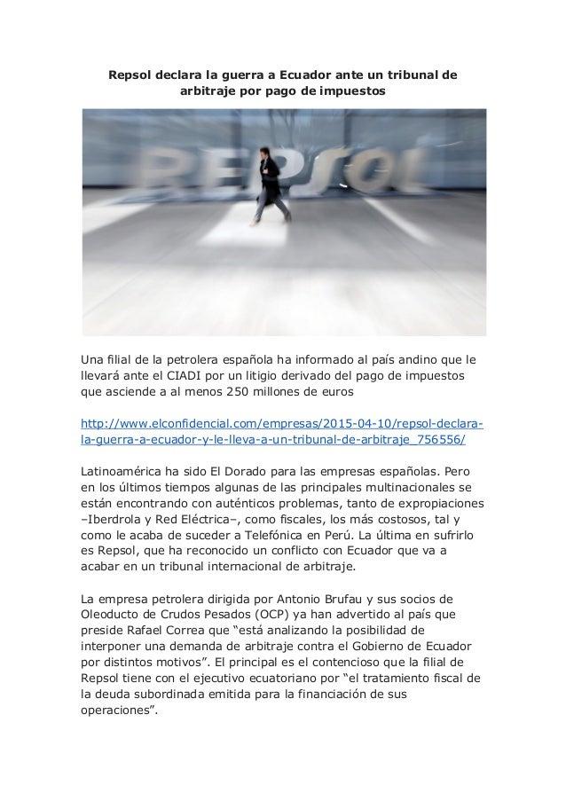 Repsol declara la guerra a Ecuador ante un tribunal de arbitraje por pago de impuestos Una filial de la petrolera española...