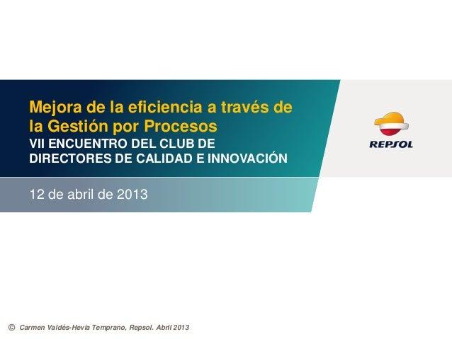 ©Mejora de la eficiencia a través dela Gestión por ProcesosVII ENCUENTRO DEL CLUB DEDIRECTORES DE CALIDAD E INNOVACIÓN12 d...