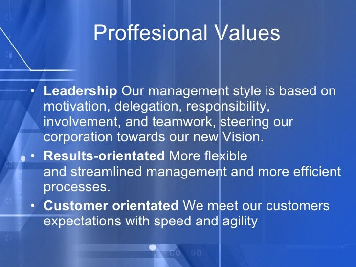Proffesional Values <ul><li>Leadership  Our management style is based on motivation, delegation, responsibility, involveme...