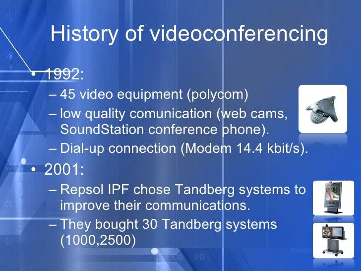 History of videoconferencing <ul><li>1992: </li></ul><ul><ul><li>45 video equipment (polycom) </li></ul></ul><ul><ul><li>l...