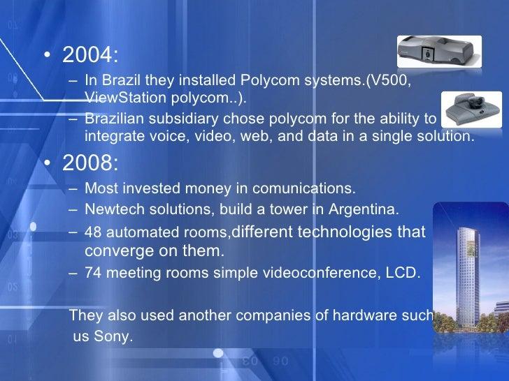 <ul><li>2004:  </li></ul><ul><ul><li>In Brazil they installed Polycom systems.(V500, ViewStation polycom..). </li></ul></u...