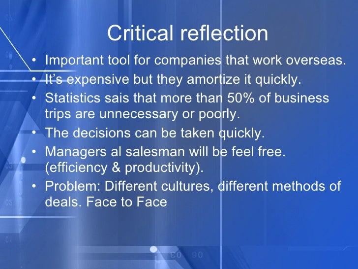 Critical reflection <ul><li>Important tool for companies that work overseas. </li></ul><ul><li>It's expensive but they amo...