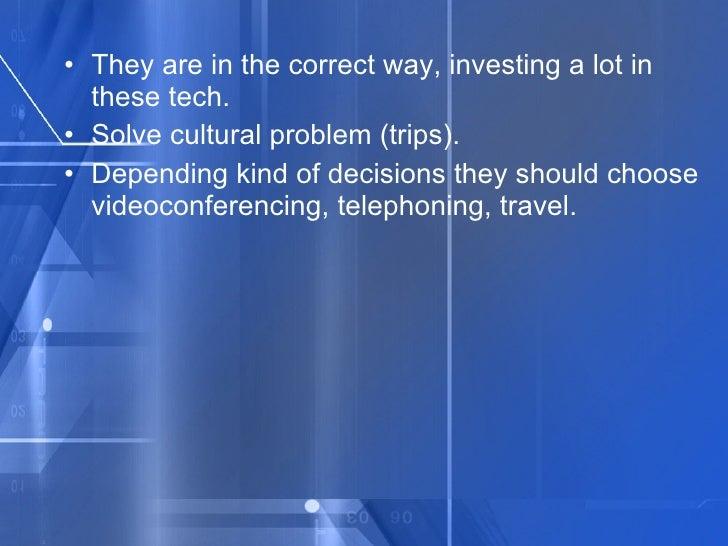 <ul><li>They are in the correct way, investing a lot in these tech. </li></ul><ul><li>Solve cultural problem (trips). </li...