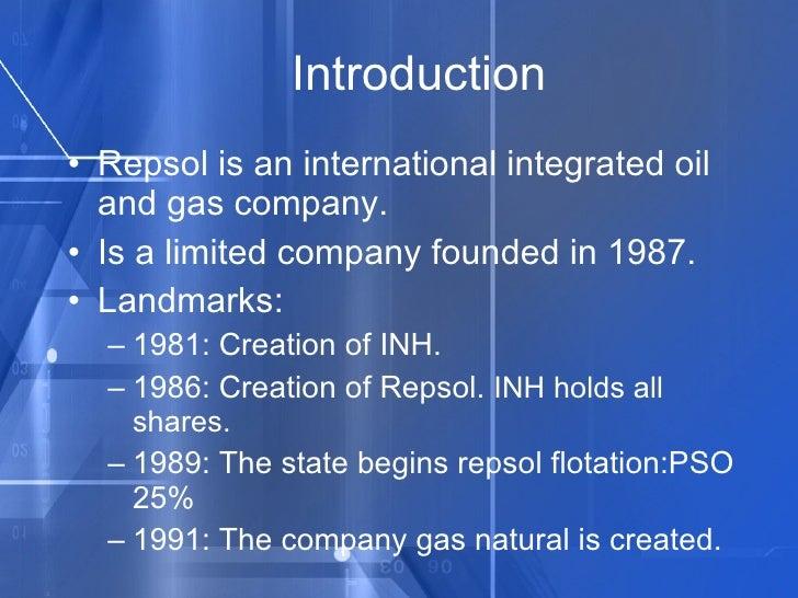 Introduction <ul><li>Repsol is an international integrated oil and gas company. </li></ul><ul><li>Is a limited company fou...