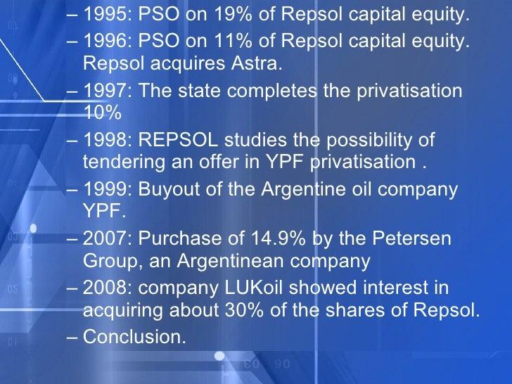 <ul><ul><li>1995: PSO on 19% of Repsol capital equity. </li></ul></ul><ul><ul><li>1996: PSO on 11% of Repsol capital equit...