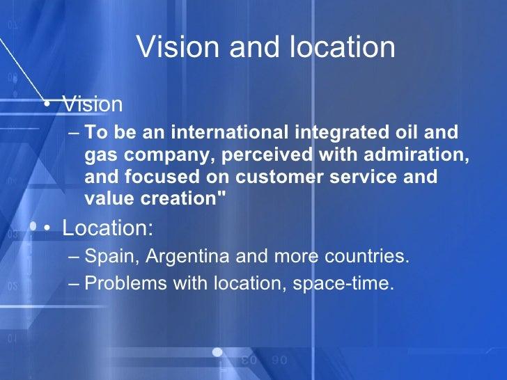 Vision and location <ul><li>Vision </li></ul><ul><ul><li>To be an international integrated oil and gas company, perceived ...
