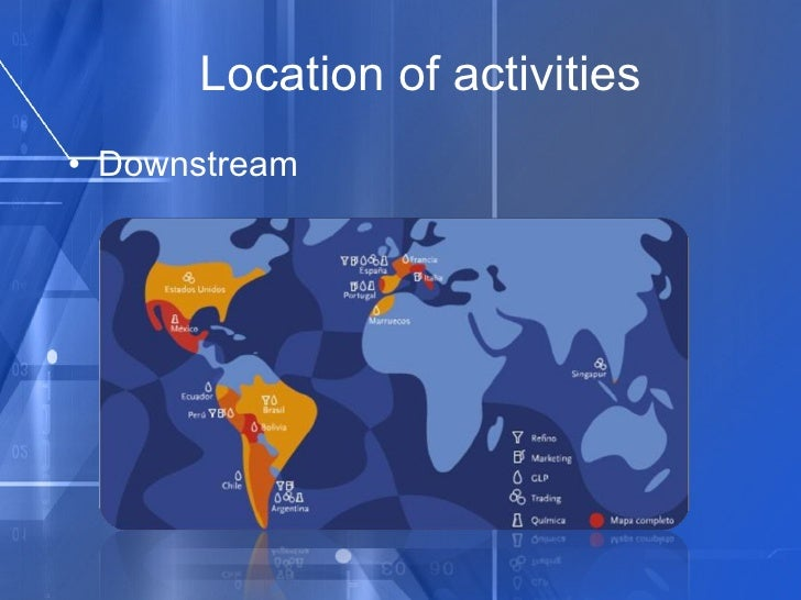 Location of activities <ul><li>Downstream </li></ul>