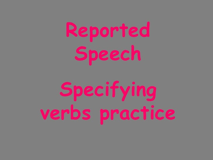 Reported Speech Specifying verbs practice