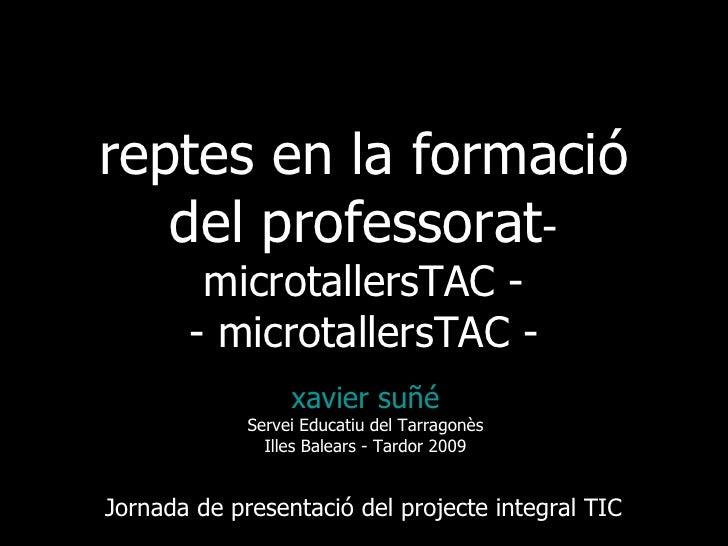 <ul><li>xavier suñé </li></ul><ul><li>Servei Educatiu del Tarragonès </li></ul><ul><li>Illes Balears - Tardor 2009 </li></...