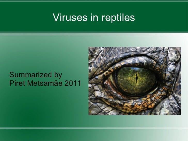 Viruses in reptiles Summarized by  Piret Metsamäe 2011