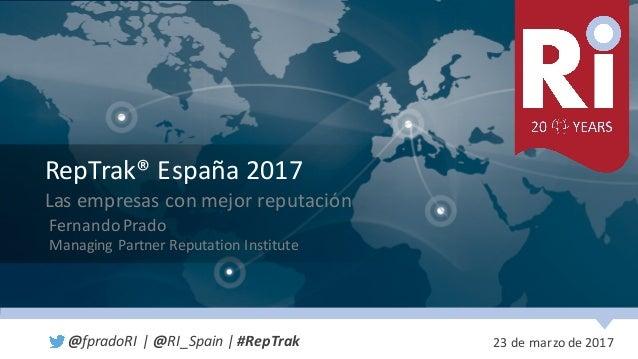 1ReputationInstitute|20YearsofReputationLeadership RepTrak®España 2017 Lasempresas conmejor reputación Fernando...