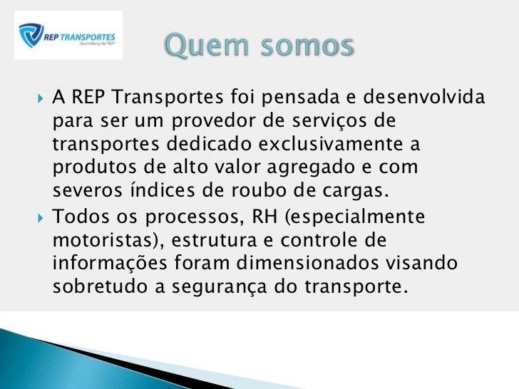    A REP Transportes foi pensada e desenvolvida    para ser um provedor de serviços de    transportes dedicado exclusivam...