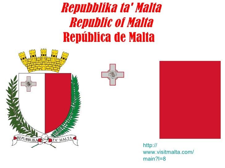 Repubblika ta' Malta Republic of Malta República de Malta   http:// www.visitmalta.com / main?l =8