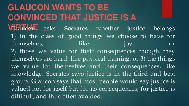 the argument of glaucon on the origin of justice in platos the republic Why be moral the challenge in book ii of platos republic, glaucon and his brother  the argument against justice glaucon and adeimantus present—without.