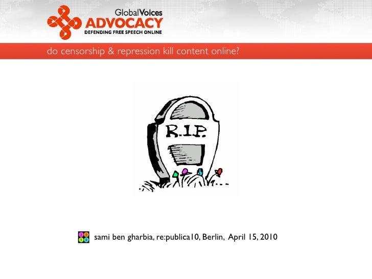 do censorship & repression kill content online?                sami ben gharbia, re:publica10, Berlin, April 15, 2010