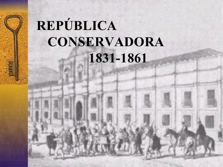 REPÚBLICA CONSERVADORA   1831-1861