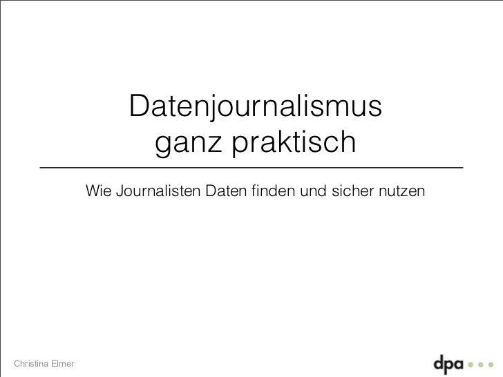 Datenjournalismus                        ganz praktisch                  Wie Journalisten Daten finden und sicher nutzenChr...
