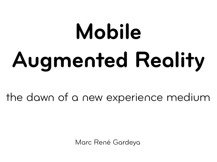 Mobile Augmented Reality the dawn of a new experience medium              Marc René Gardeya