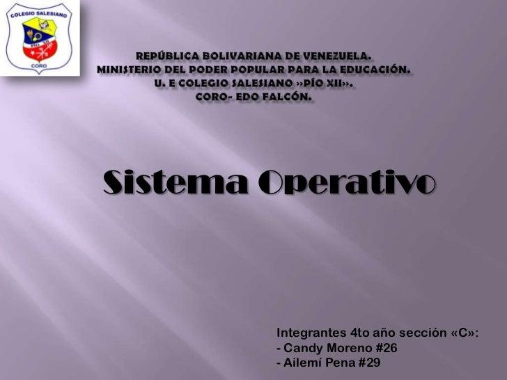 Sistema Operativo        Integrantes 4to año sección «C»:        - Candy Moreno #26        - Ailemí Pena #29
