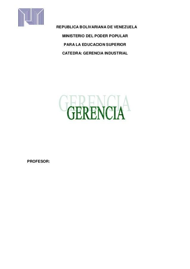 REPUBLICA BOLIVARIANA DE VENEZUELAMINISTERIO DEL PODER POPULARPARA LA EDUCACION SUPERIORCATEDRA: GERENCIA INDUSTRIALPROFES...