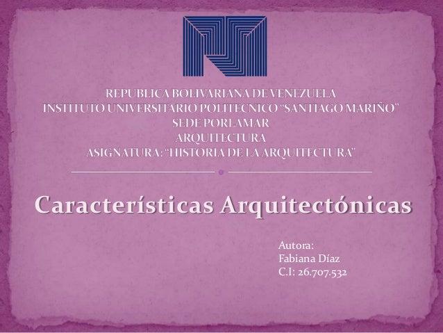 Características Arquitectónicas Autora: Fabiana Díaz C.I: 26.707.532