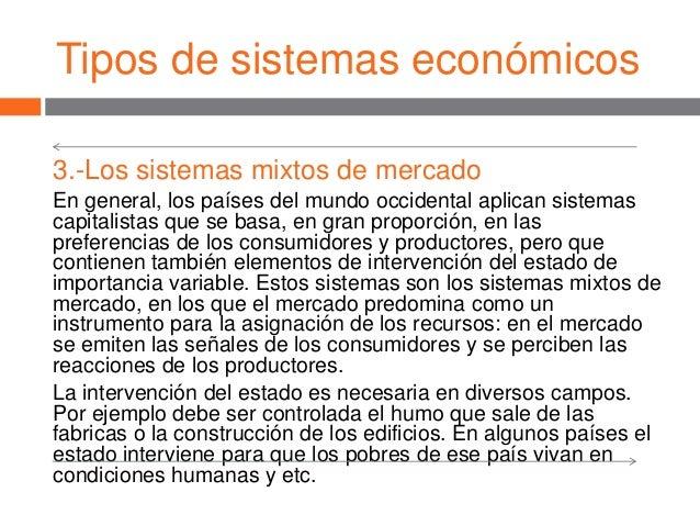 Tipos de sistemas económicos 3.-Los sistemas mixtos de mercado En general, los países del mundo occidental aplican sistema...