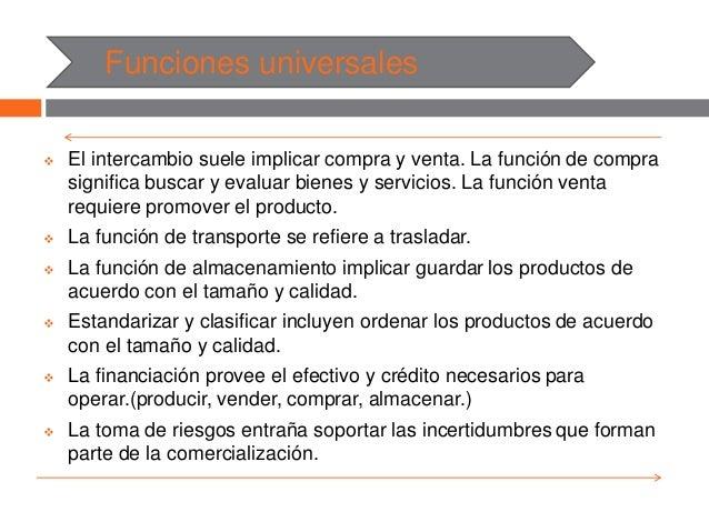 Funciones universales  El intercambio suele implicar compra y venta. La función de compra significa buscar y evaluar bien...