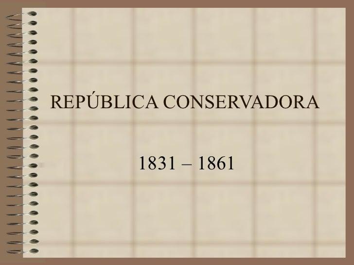 REPÚBLICA CONSERVADORA 1831 – 1861