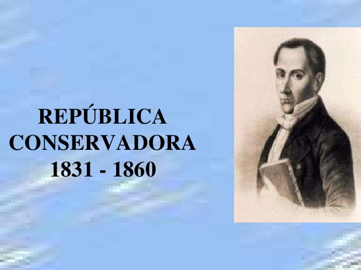 REPÚBLICA CONSERVADORA    1831 - 1860