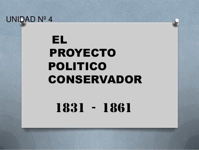 UNIDAD Nº 4 EL PROYECTO POLITICO CONSERVADOR 1831 - 1861