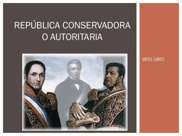 1831-1861  REPÚBLICA CONSERVADORA  O AUTORITARIA