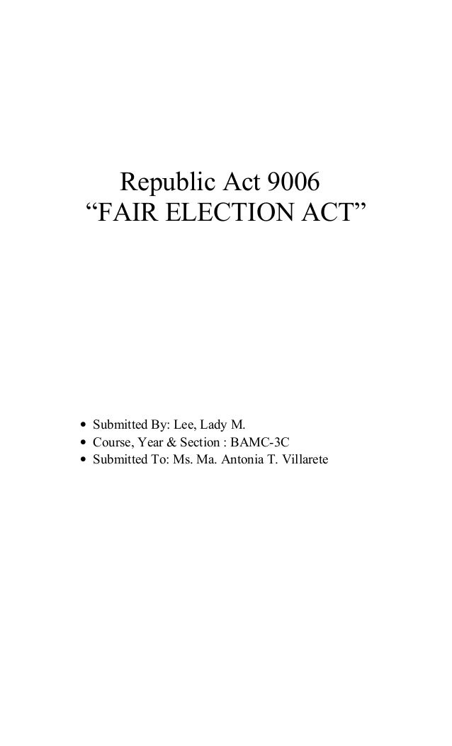 """Republic Act 9006 """"FAIR ELECTION ACT""""• Submitted By: Lee, Lady M.• Course, Year & Section : BAMC-3C• Submitted To: Ms. Ma...."""