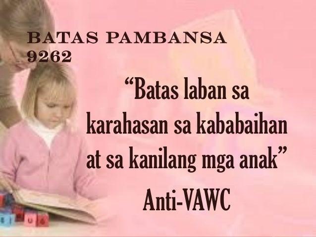 """Batas Pambansa 9262 """"Batas laban sa karahasan sa kababaihan at sa kanilang mga anak"""" Anti-VAWC"""