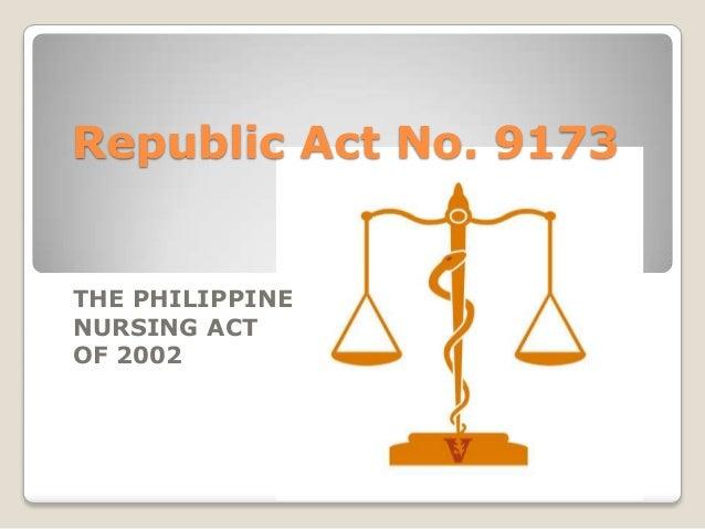 Republic Act No. 9173  THE PHILIPPINE NURSING ACT OF 2002