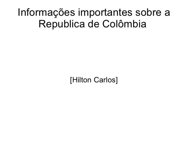 Informações importantes sobre a Republica de Colômbia  [Hilton Carlos]