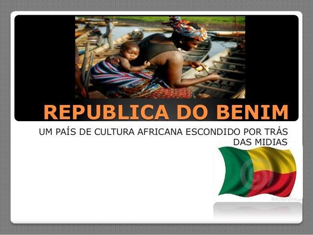 REPUBLICA DO BENIMUM PAÍS DE CULTURA AFRICANA ESCONDIDO POR TRÁS                                    DAS MIDIAS