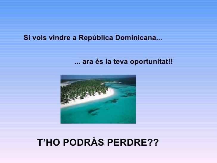 Si vols vindre a República Dominicana... ... ara és la teva oportunitat!! T'HO PODRÀS PERDRE??