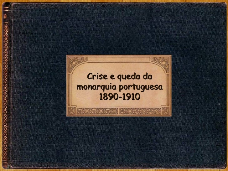 Crise e queda da monarquia portuguesa 1890-1910