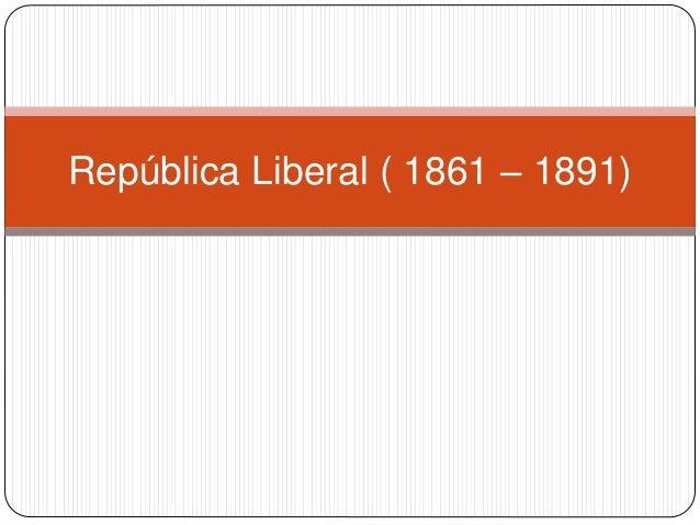 República Liberal ( 1861 – 1891)