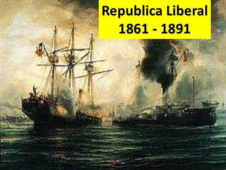 Republica Liberal<br />1861 - 1891<br />