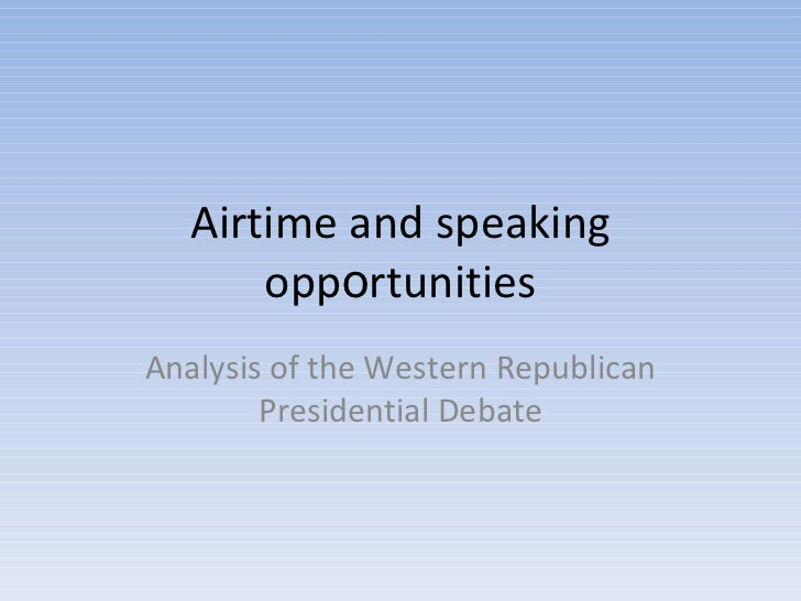 Airtime and speaking opp o rtunities Analysis of the Western Republican Presidential Debate