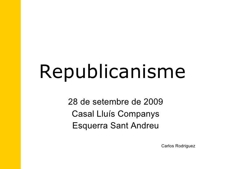 Republicanisme 28 de setembre de 2009 Casal Lluís Companys Esquerra Sant Andreu Carlos Rodriguez