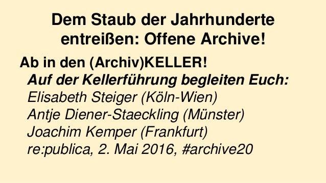 Dem Staub der Jahrhunderte entreißen: Offene Archive! Ab in den (Archiv)KELLER! Auf der Kellerführung begleiten Euch: Elis...