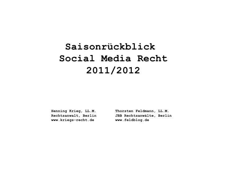 Saisonrückblick   Social Media Recht        2011/2012Henning Krieg, LL.M.   Thorsten Feldmann, LL.M.Rechtsanwalt, Berlin  ...